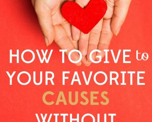How to Give to Your Favorite Causes without Spending Time or Money