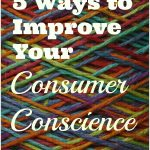 5 Ways to Improve Your Consumer Conscience