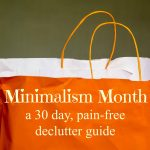 Minimalism Month: a 30 Day Pain-free Declutter Guide