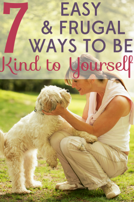 These are stressful times and a little self-care can go a long way. Here are 7 easy and frugal ways to be kind to yourself.